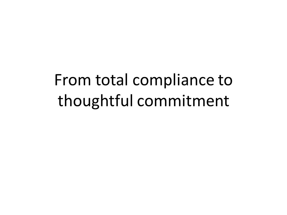From total compliance to thoughtful commitment