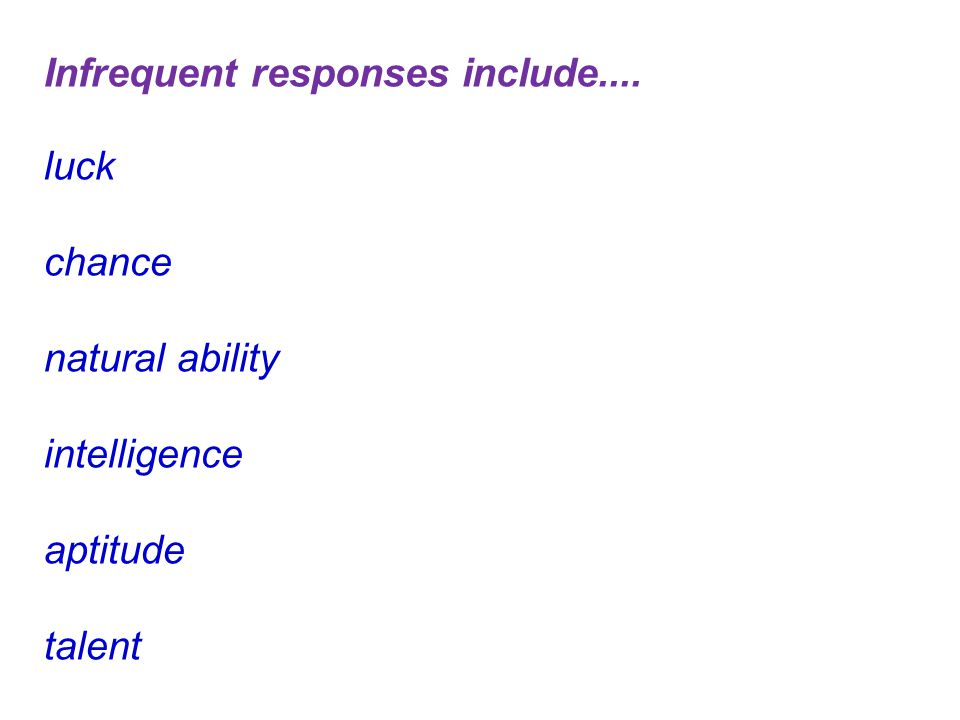 Infrequent responses include.... luck chance natural ability intelligence aptitude talent