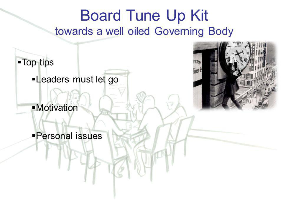17 Board Tune Up Kit towards a well oiled Governing Body  Top tips  Leaders must let go  Motivation  Personal issues
