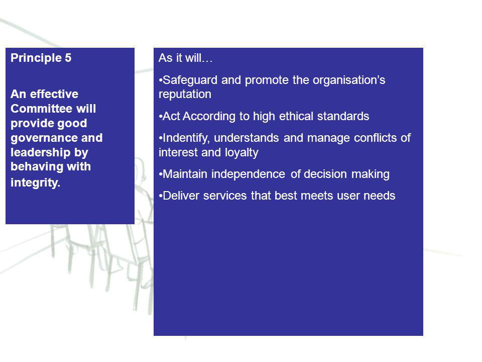 8 Principle 5 An effective Committee will provide good governance and leadership by behaving with integrity.