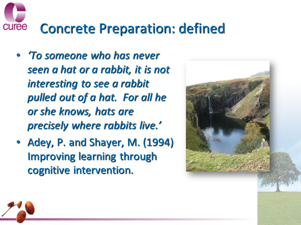 Concrete Preparation: defined 'To someone who has never seen a hat or a rabbit, it is not interesting to see a rabbit pulled out of a hat. For all he