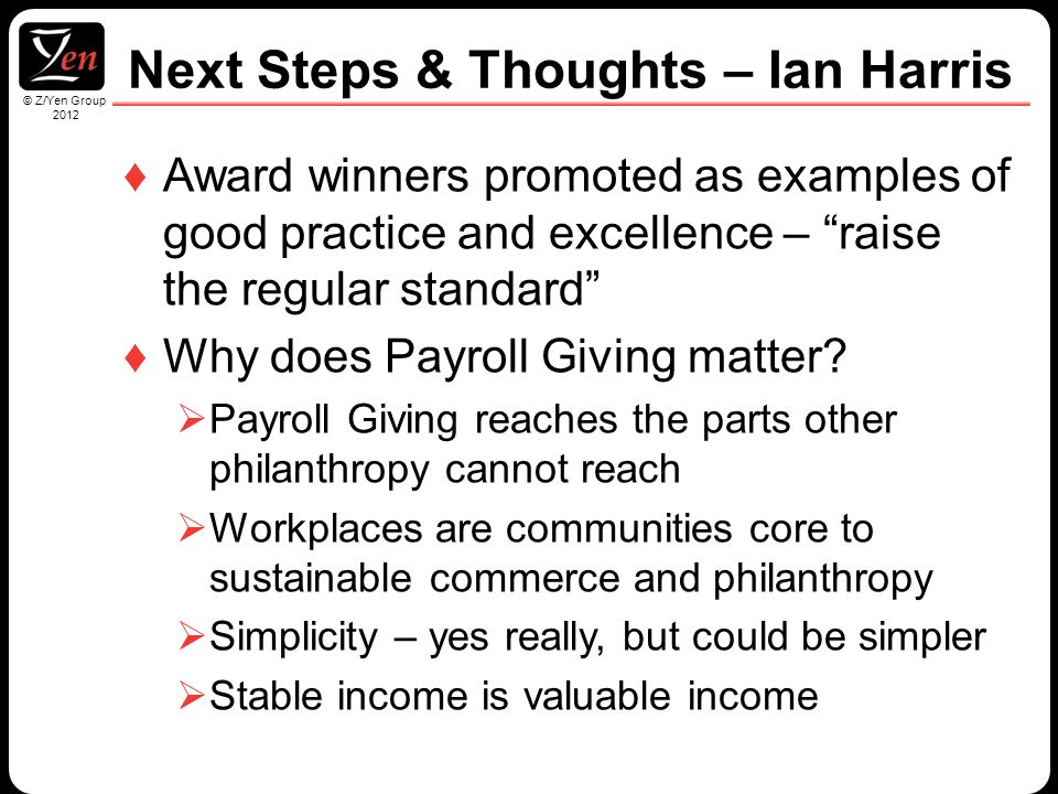 © Z/Yen Group 2010 © Z/Yen Group 2012 ♦Award winners promoted as examples of good practice and excellence – raise the regular standard ♦Why does Payroll Giving matter.