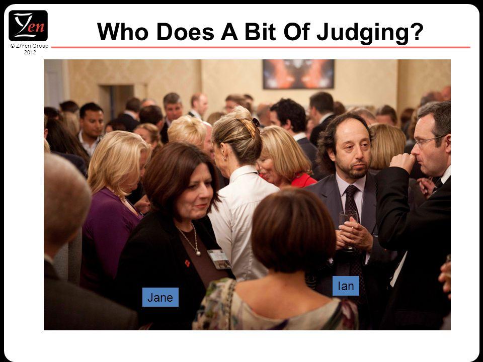 © Z/Yen Group 2010 © Z/Yen Group 2012 Who Does A Bit Of Judging? Jane Ian