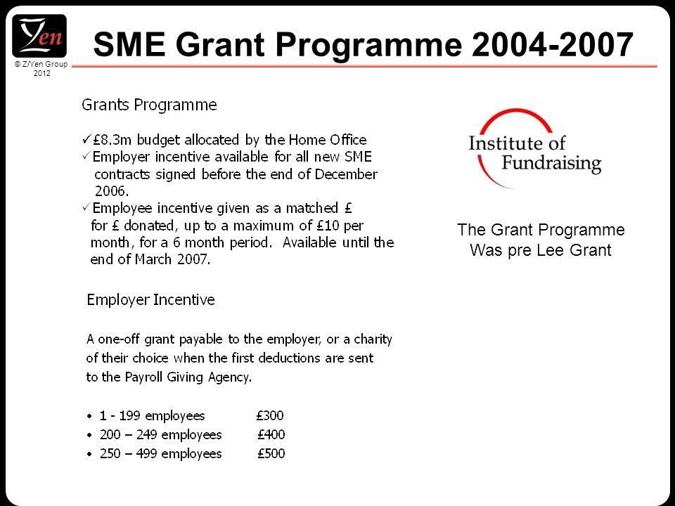 © Z/Yen Group 2010 © Z/Yen Group 2012 SME Grant Programme 2004-2007 The Grant Programme Was pre Lee Grant