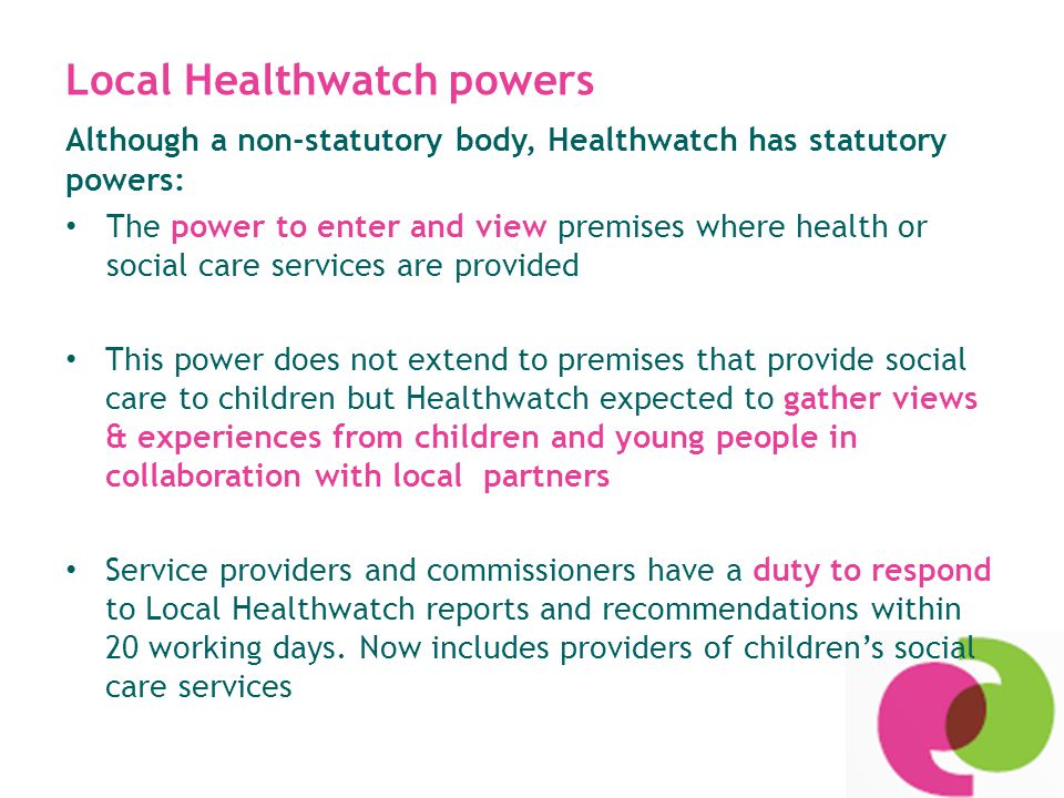 Local Healthwatch powers-new Local Healthwatch has a statutory entitlement to a seat on the local Health and well-being Board.