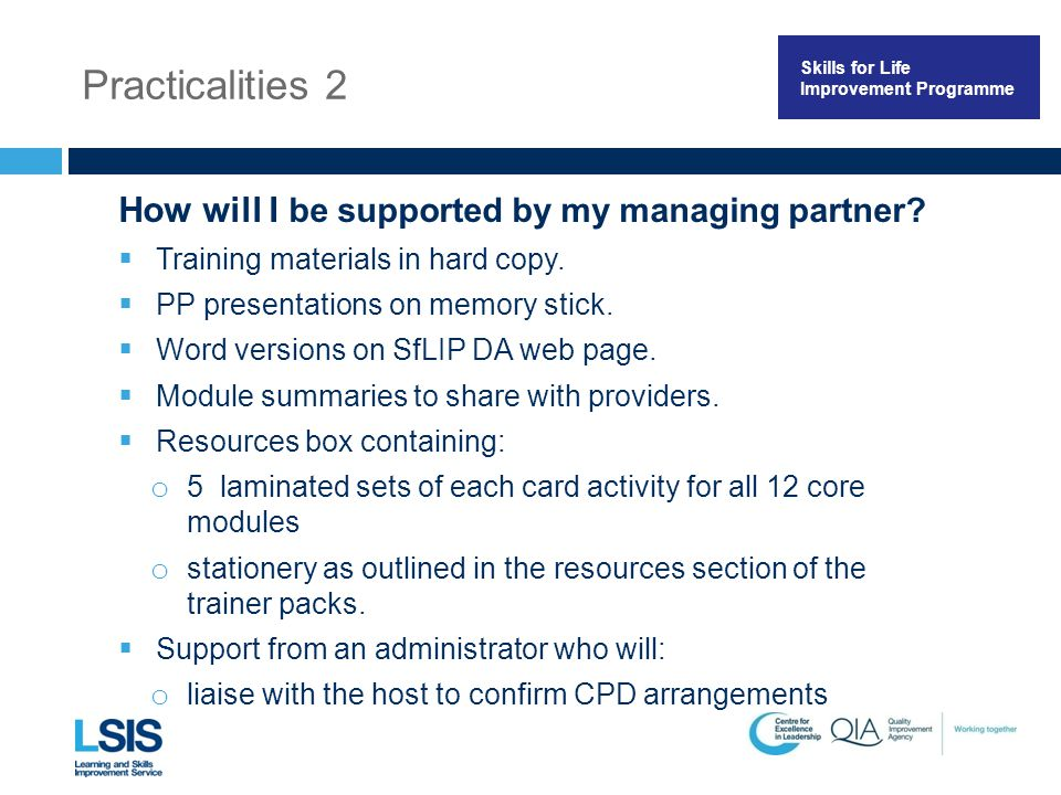 Skills for Life Improvement Programme Practicalities 2 How will I be supported by my managing partner.
