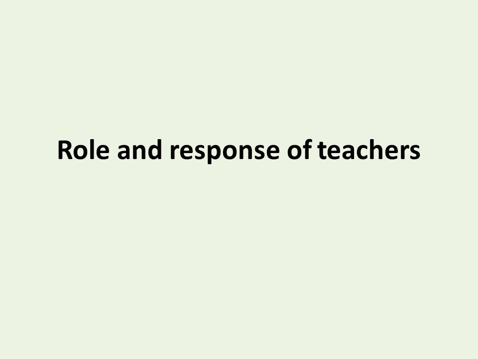 Role and response of teachers