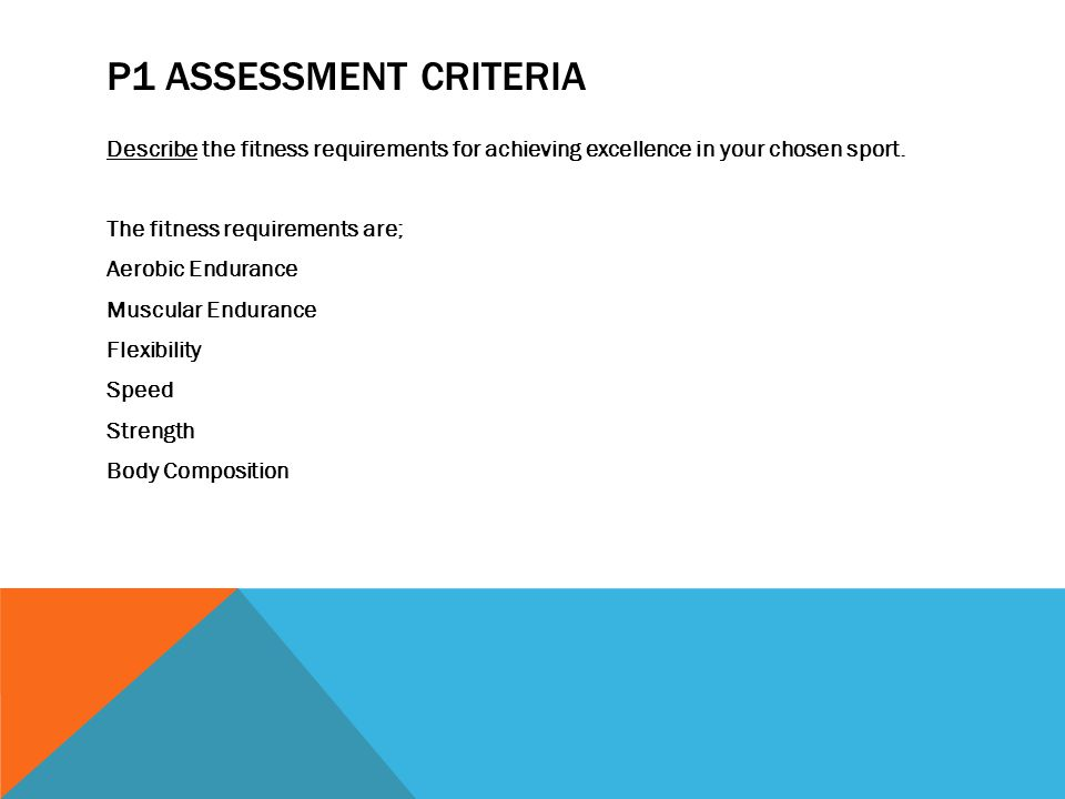 P1 ASSESSMENT CRITERIA Describe the fitness requirements for achieving excellence in your chosen sport.