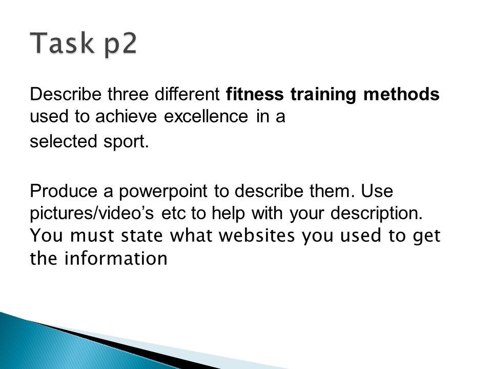  flexibility training- e.g.static, active, passive, ballistic  strength and power training- e.g.