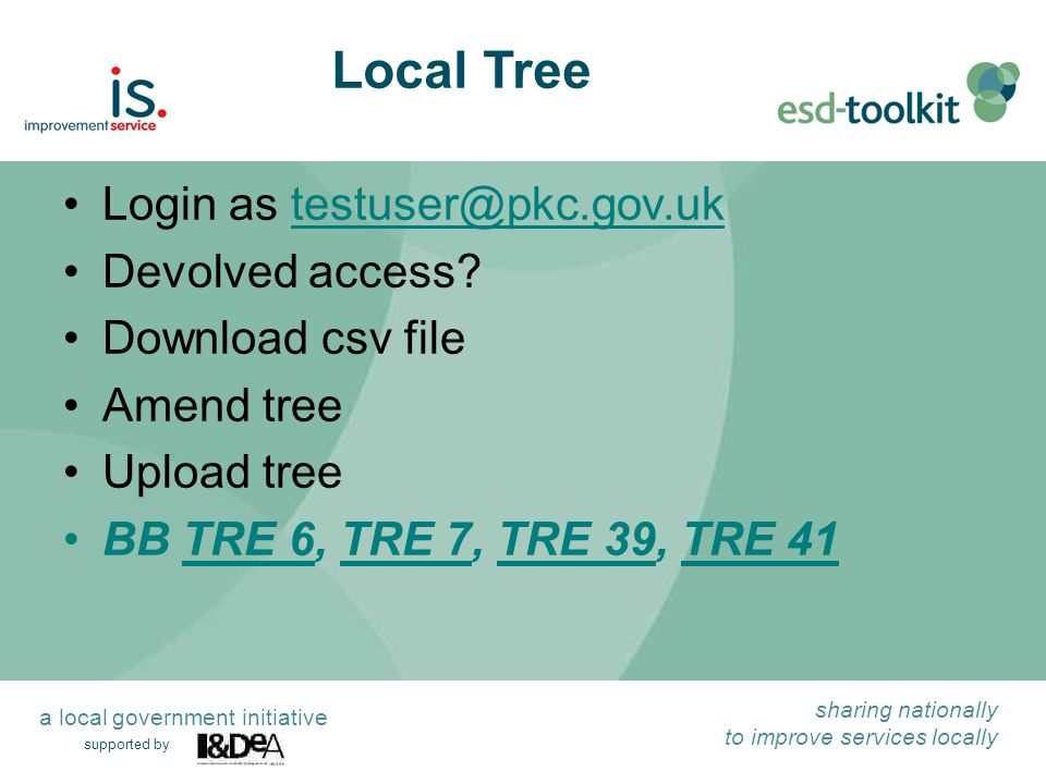 supported by sharing nationally to improve services locally a local government initiative Local Tree Login as testuser@pkc.gov.uktestuser@pkc.gov.uk D