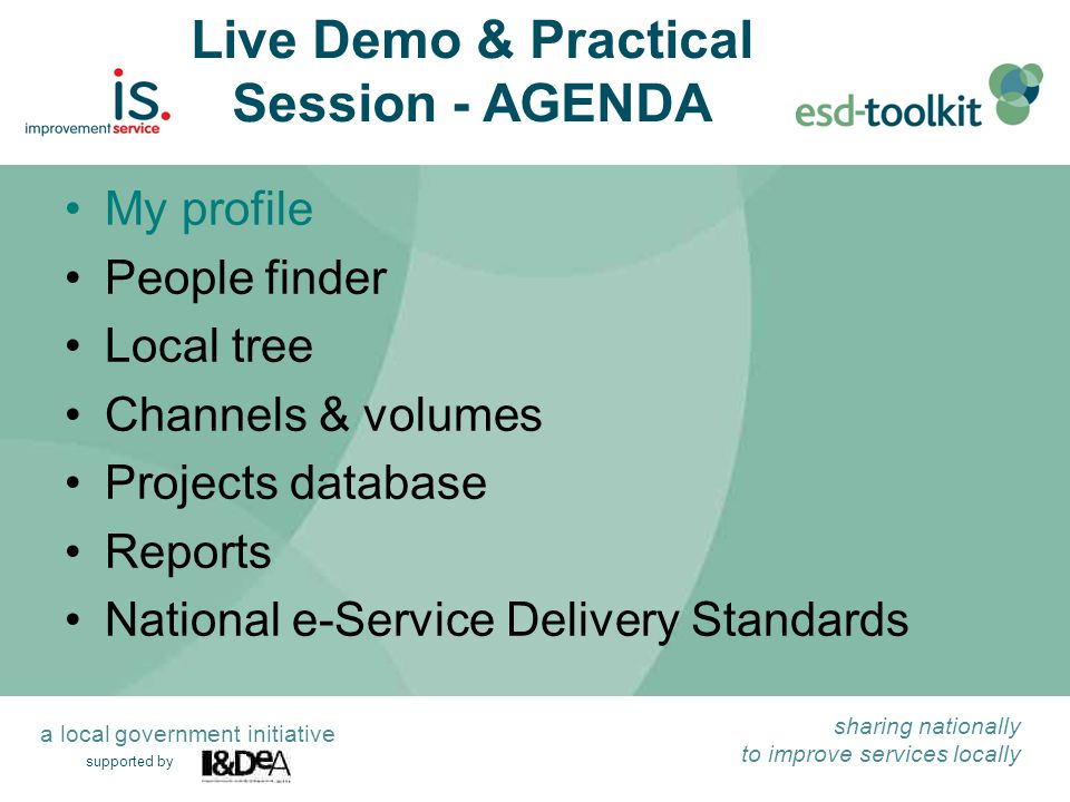 supported by sharing nationally to improve services locally a local government initiative deanna.sorrell@idea.gov.uk 07795 347686 http://www.esd-toolkit.org http://www.esd.org.uk/projectscotland Thank you for listening