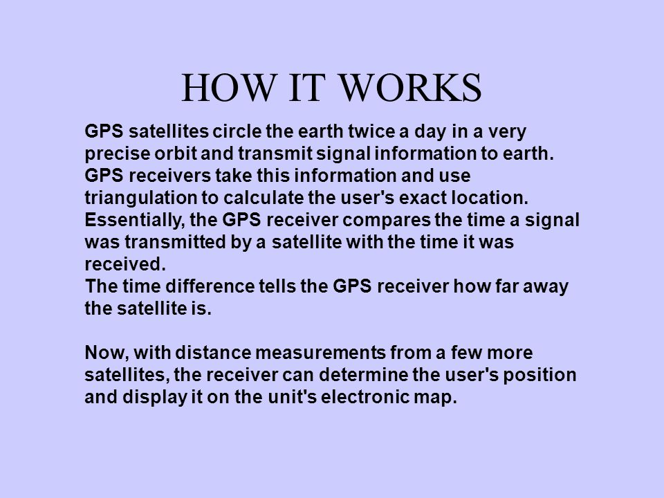 The Global Positioning System (GPS) is a satellite- based navigation system made up of a network of 24 satellites placed into orbit by the U.S.