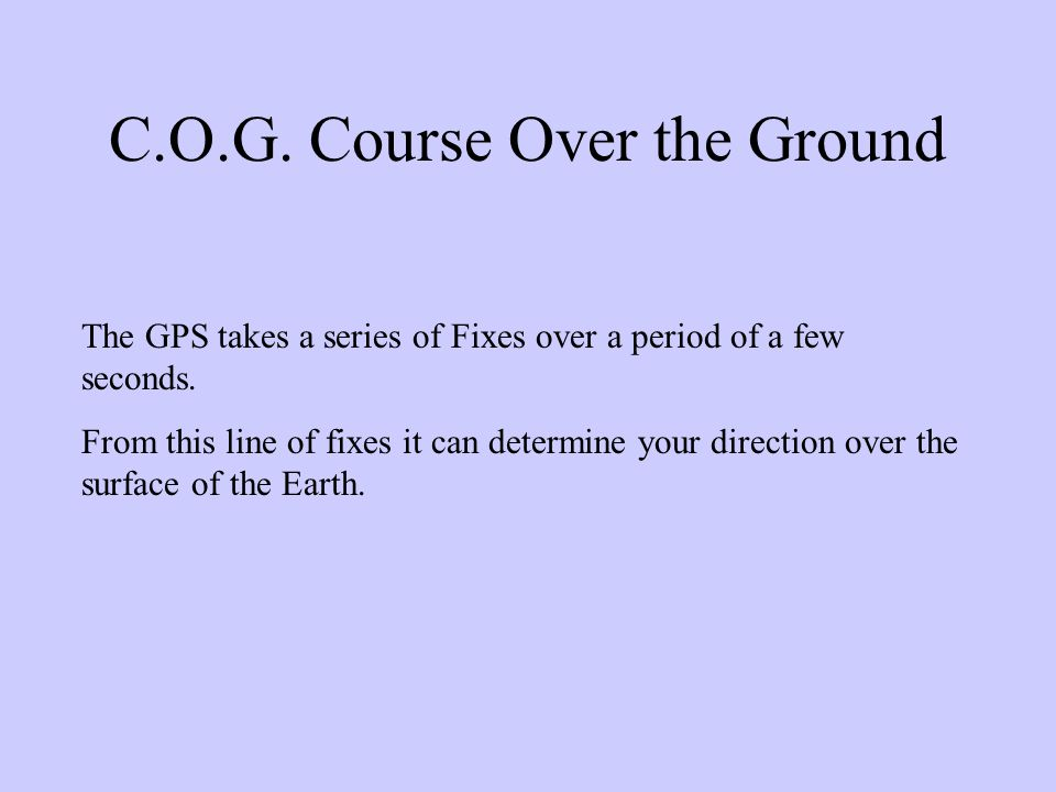 ABBREVIATIONS C.O.G.Course Over the Ground S.O.G.Speed Over the Ground W.P.T.WayPoinT X.T.E.Cross Track Error