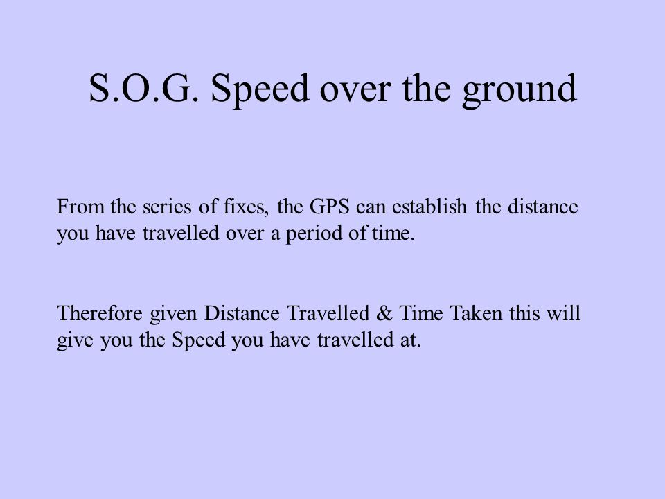 C.O.G.Versus Course through the Water The COG gives your track over the Ground (Earth's Surface).