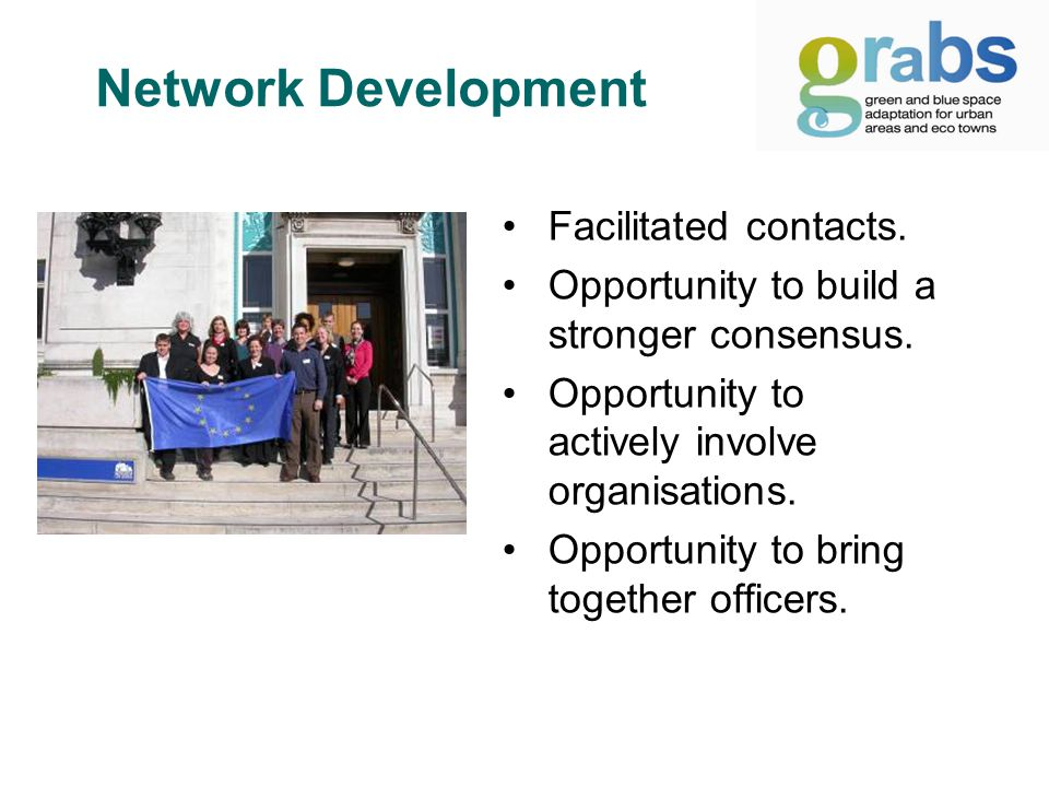 Network Development Facilitated contacts. Opportunity to build a stronger consensus.