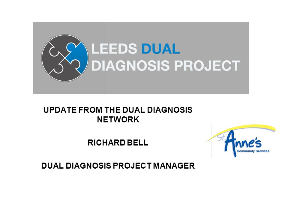 UPDATE FROM THE DUAL DIAGNOSIS NETWORK RICHARD BELL DUAL DIAGNOSIS PROJECT MANAGER
