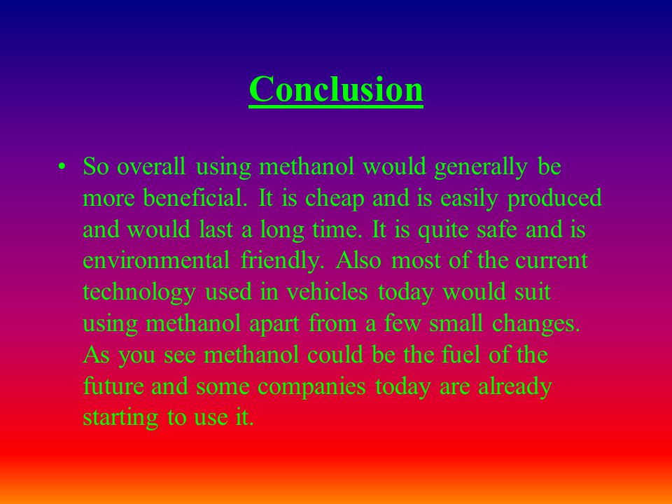 Impact on environment Methanol is more environmentally friendly.