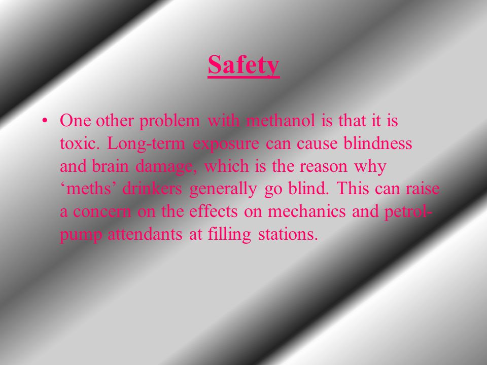 Safety Another good thing about methanol is that it is less volatile than petrol and is less likely to explode in an accident, which is why it is used in cars in the CART championship world series.