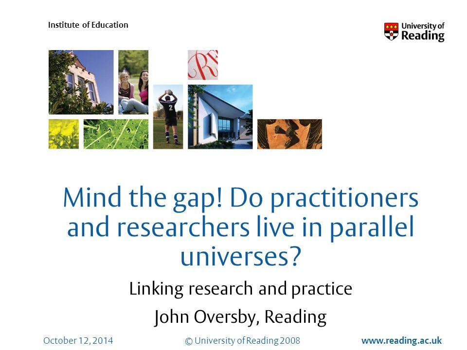 © University of Reading 2008 www.reading.ac.uk Institute of Education October 12, 2014 Mind the gap.