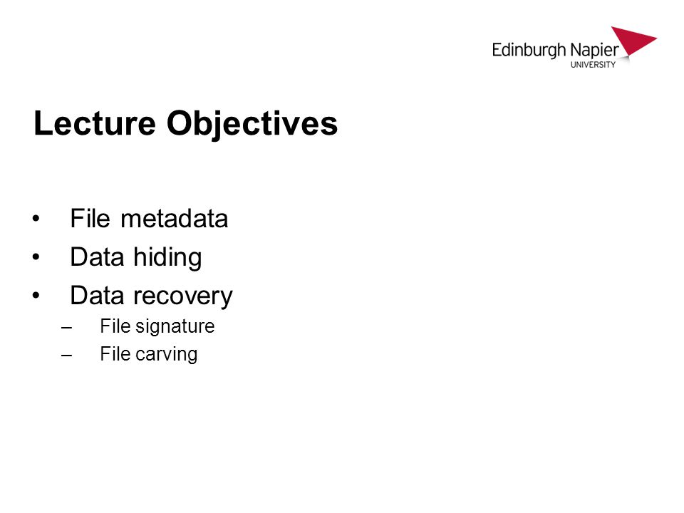 Lecture Objectives File metadata Data hiding Data recovery –File signature –File carving