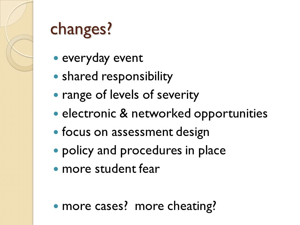 changes? everyday event shared responsibility range of levels of severity electronic & networked opportunities focus on assessment design policy and p