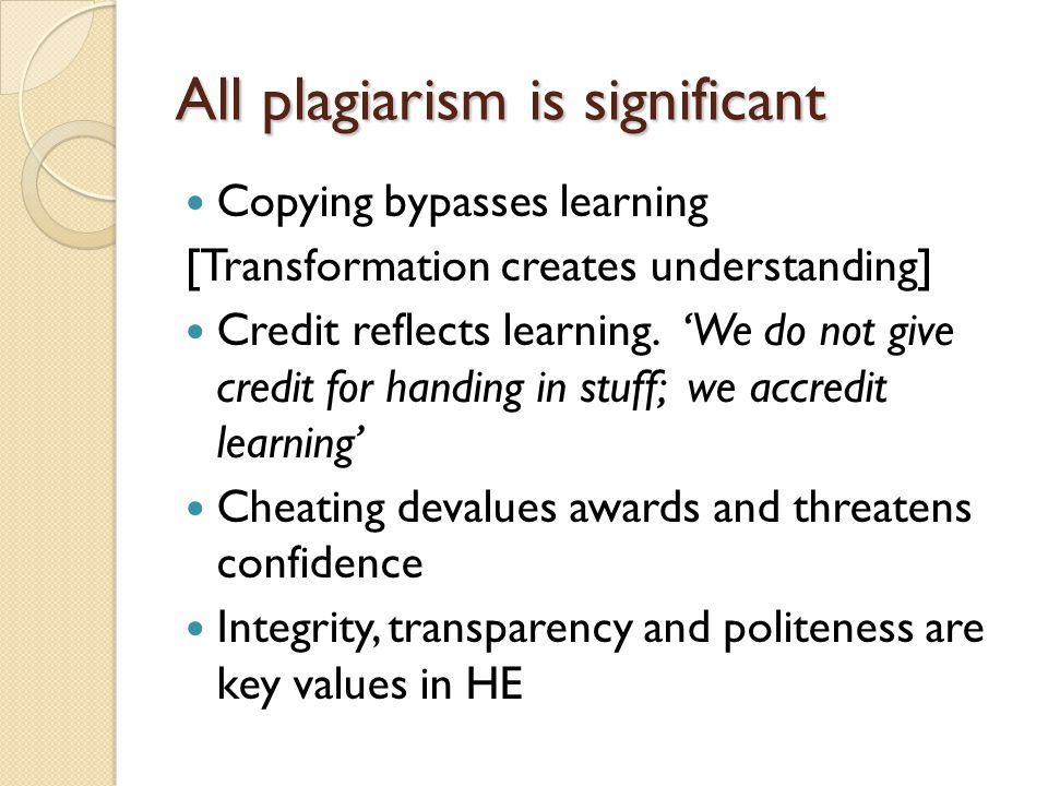 All plagiarism is significant Copying bypasses learning [Transformation creates understanding] Credit reflects learning.