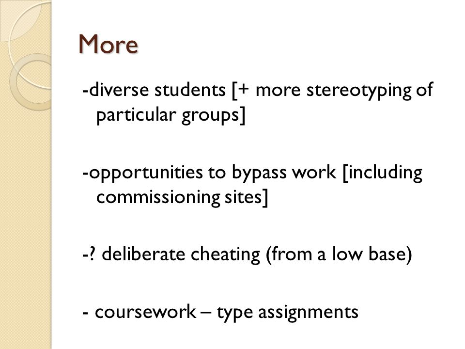 More -diverse students [+ more stereotyping of particular groups] -opportunities to bypass work [including commissioning sites] -? deliberate cheating