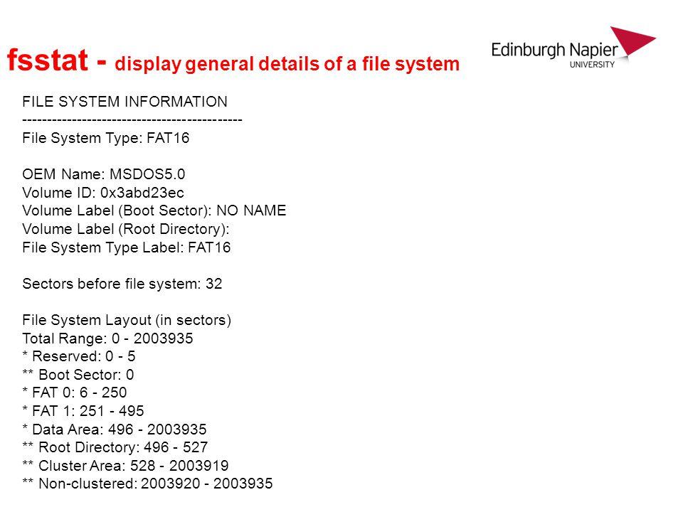 fsstat - display general details of a file system FILE SYSTEM INFORMATION -------------------------------------------- File System Type: FAT16 OEM Nam