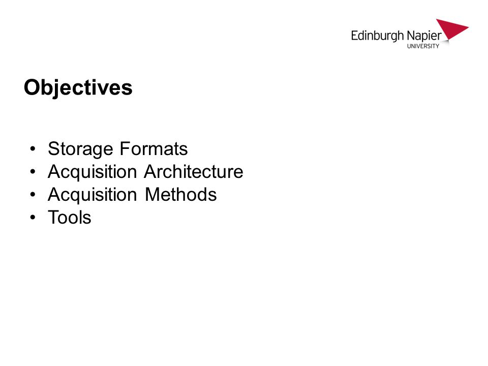 Objectives Storage Formats Acquisition Architecture Acquisition Methods Tools