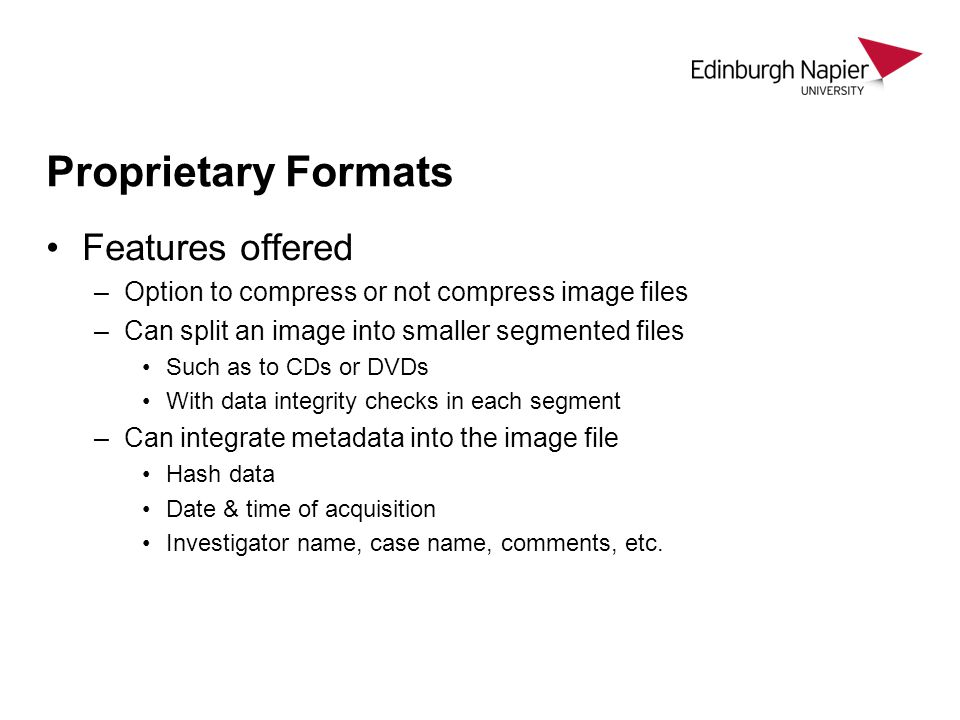 Proprietary Formats Features offered –Option to compress or not compress image files –Can split an image into smaller segmented files Such as to CDs o