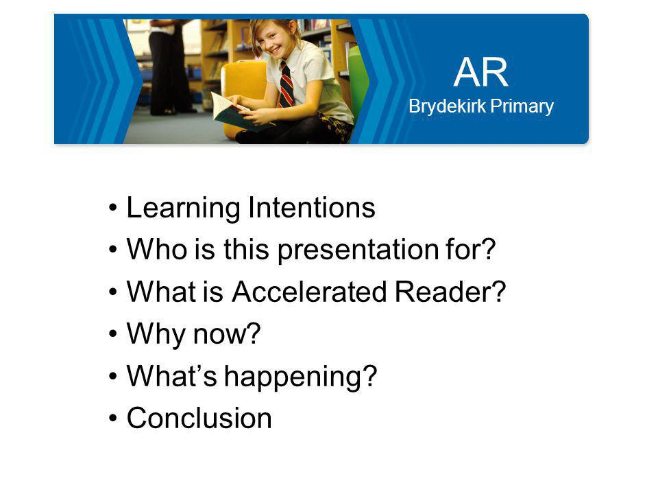 AR Brydekirk Primary Learning Intentions WALT support our children with their reading WILFname current reading approach explain basics of Accelerated Reader know how to support children with reading