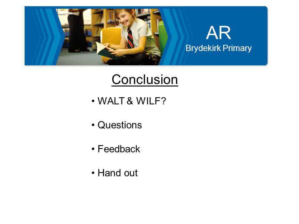 AR Brydekirk Primary Conclusion WALT & WILF Questions Feedback Hand out