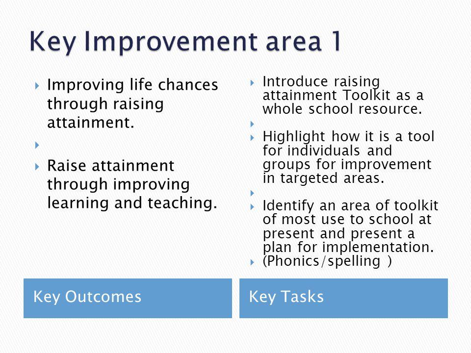Key OutcomesKey Tasks  Improving life chances through raising attainment.