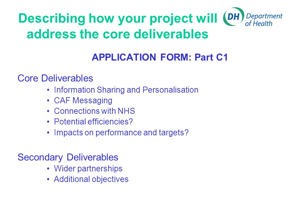 Describing how your project will address the core deliverables APPLICATION FORM: Part C1 Core Deliverables Information Sharing and Personalisation CAF Messaging Connections with NHS Potential efficiencies.