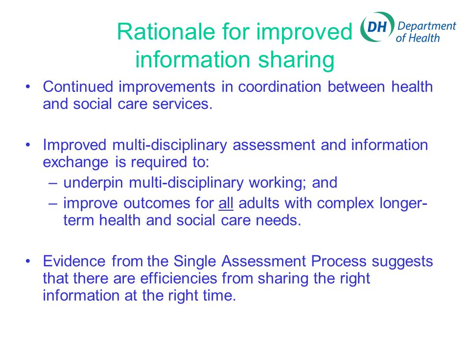 Rationale for improved information sharing Continued improvements in coordination between health and social care services.