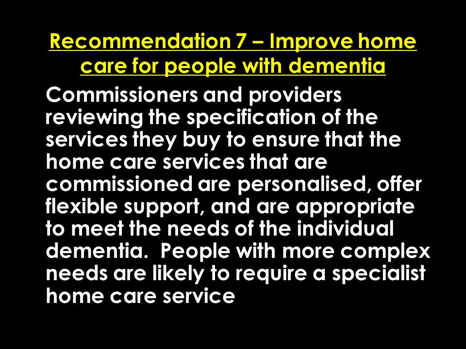 Add date of event here CSIP Region logo here Recommendation 7 – Improve home care for people with dementia Commissioners and providers reviewing the s