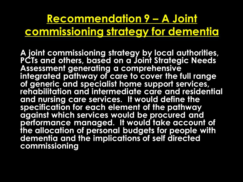 Add date of event here CSIP Region logo here Recommendation 9 – A Joint commissioning strategy for dementia A joint commissioning strategy by local au