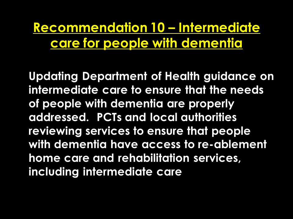 Add date of event here CSIP Region logo here Recommendation 10 – Intermediate care for people with dementia Updating Department of Health guidance on