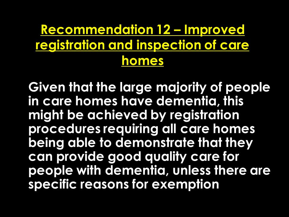 Add date of event here CSIP Region logo here Recommendation 12 – Improved registration and inspection of care homes Given that the large majority of p