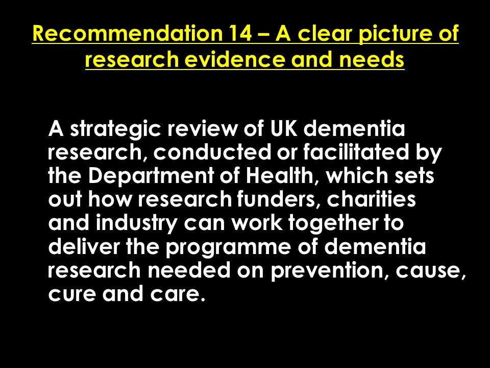 Add date of event here CSIP Region logo here Recommendation 14 – A clear picture of research evidence and needs A strategic review of UK dementia rese