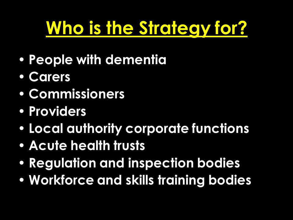 Add date of event here CSIP Region logo here Who is the Strategy for? People with dementia Carers Commissioners Providers Local authority corporate fu