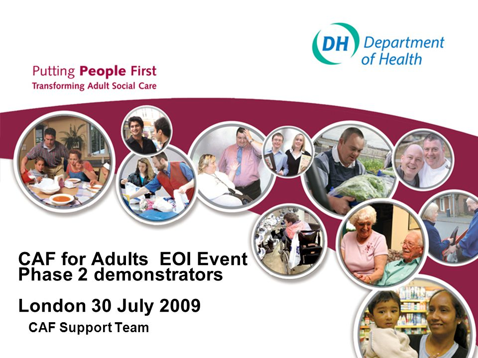 CAF for Adults EOI Event Phase 2 demonstrators London 30 July 2009 CAF Support Team