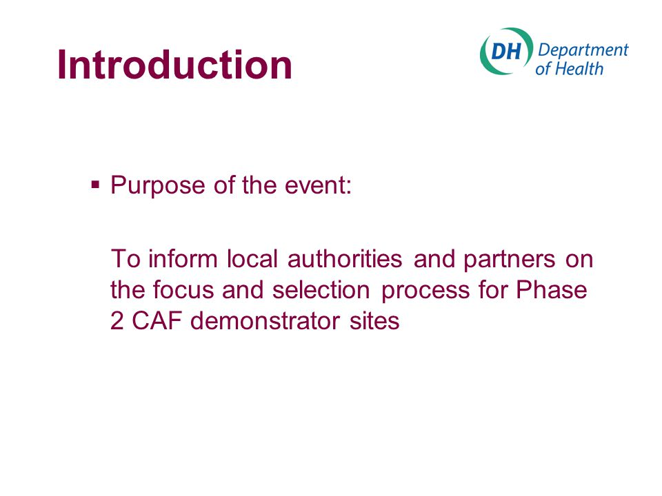 Introduction  Purpose of the event: To inform local authorities and partners on the focus and selection process for Phase 2 CAF demonstrator sites