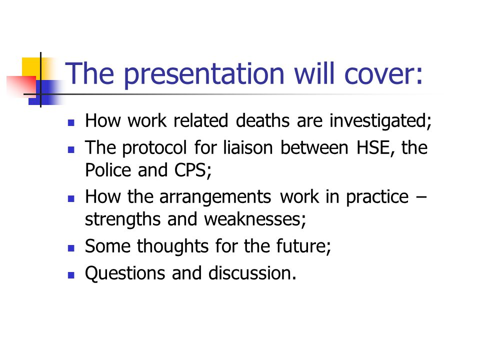 The Protocol covers: Principles for effective liaison between the HSE, Police forces and the CPS in relation to work related deaths in England and Wales; Incidents where evidence indicates that a crime of manslaughter or corporate manslaughter may have been committed.