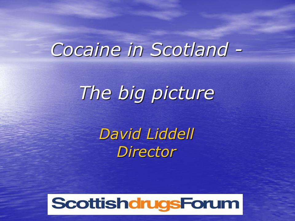 Cocaine in Scotland - The big picture David Liddell Director
