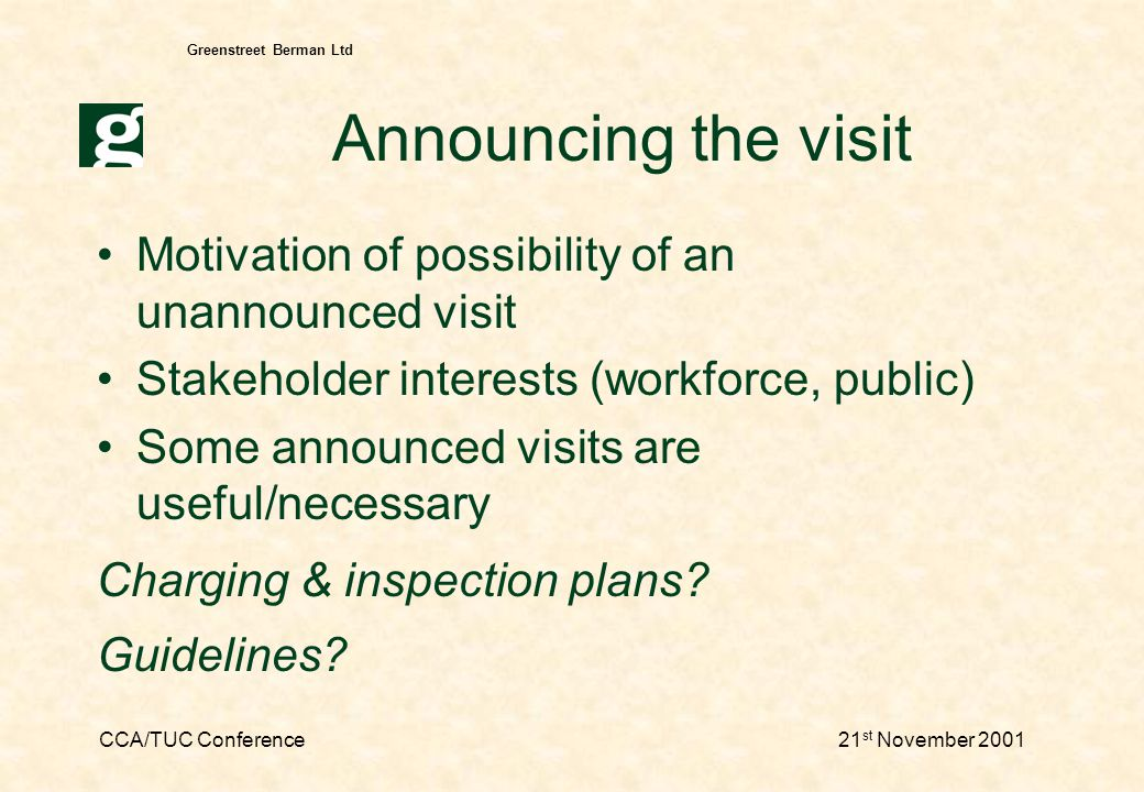 CCA/TUC Conference21 st November 2001 Greenstreet Berman Ltd Selection for inspection Planned preventive inspection –based on rating system –inspector rates at visit Project work –priority industries –priority issues