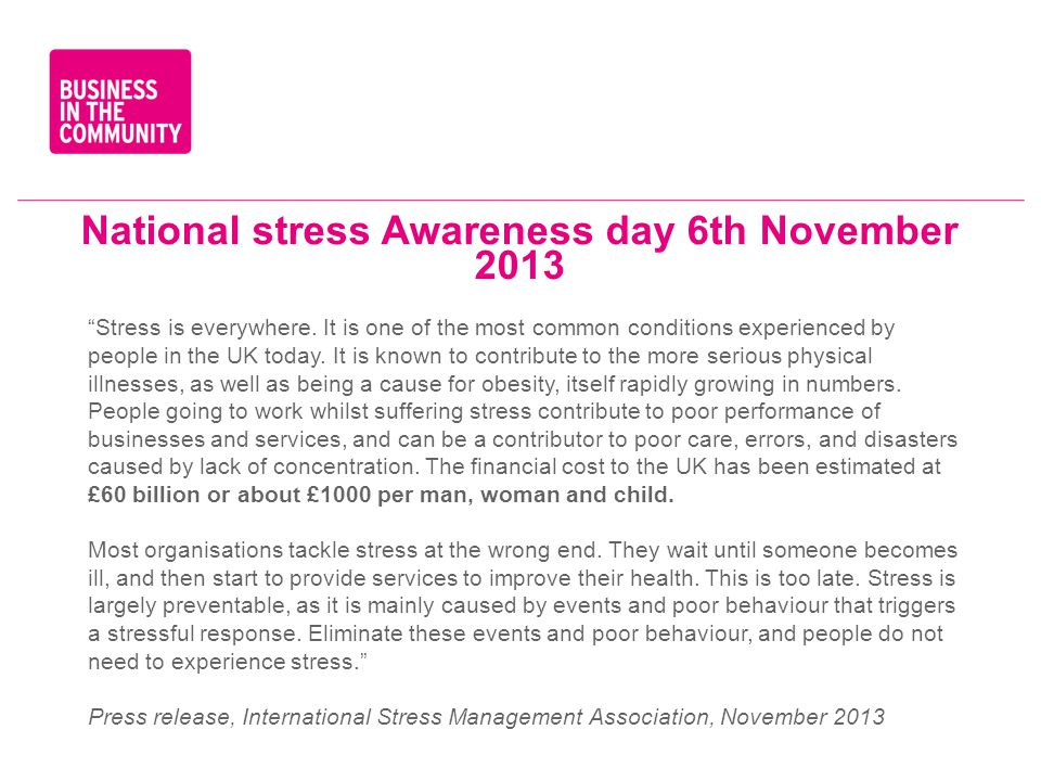 """National stress Awareness day 6th November 2013 """"Stress is everywhere. It is one of the most common conditions experienced by people in the UK today."""