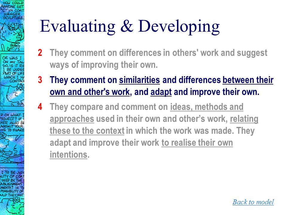 Evaluating & Developing 2They comment on differences in others' work and suggest ways of improving their own. 3They comment on similarities and differ
