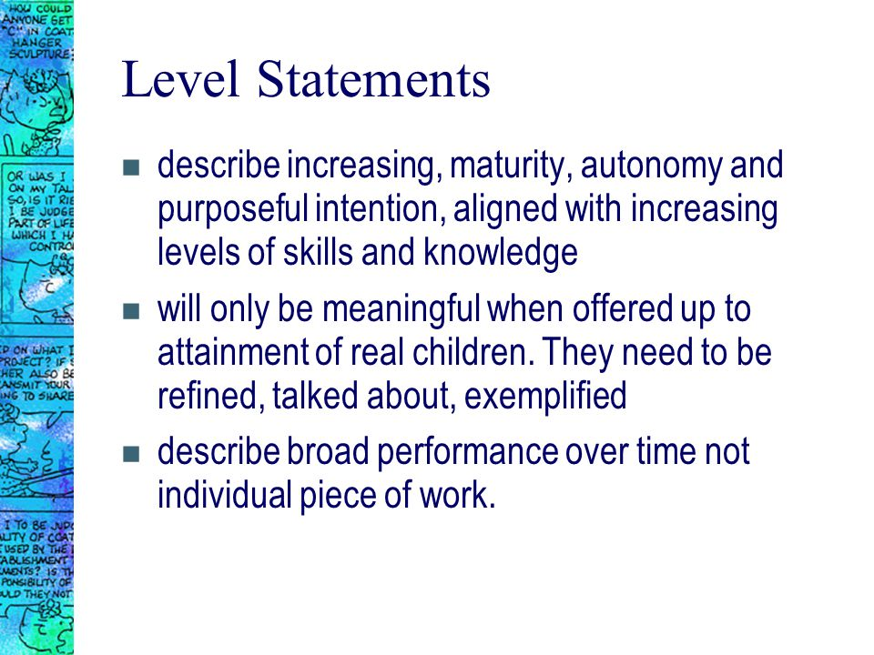 Level Statements n describe increasing, maturity, autonomy and purposeful intention, aligned with increasing levels of skills and knowledge n will onl
