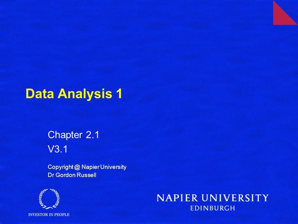 Data Analysis 1 Chapter 2.1 V3.1 Copyright @ Napier University Dr Gordon Russell